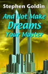And Not Make Dreams Your Master